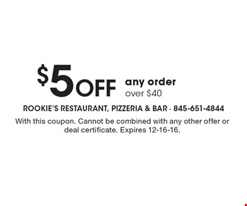 $5 Off any orderover $40. With this coupon. Cannot be combined with any other offer or deal certificate. Expires 12-16-16.