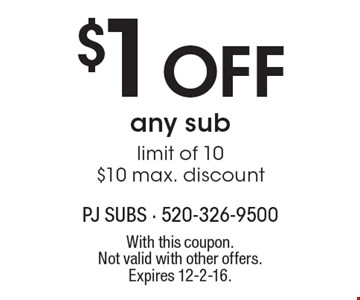 $1 off any sub limit of 10, $10 maximum discount. With this coupon. Not valid with other offers. Expires 12-2-16.