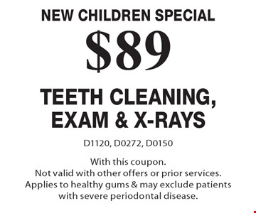 New Children Special $79 Teeth Cleaning, Exam & X-Rays. D1120, D0272, D0150. With this coupon. Not valid with other offers or prior services. Applies to healthy gums & may exclude patients with severe periodontal disease.