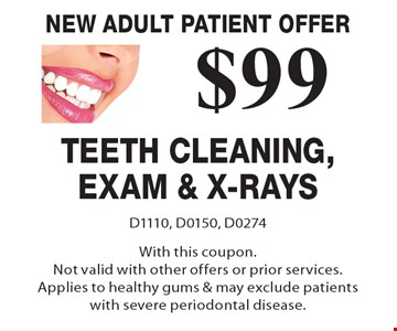 New Adult Patient Offer $89 Teeth Cleaning, Exam & X-Rays. D1110, D0150, D0274. With this coupon. Not valid with other offers or prior services. Applies to healthy gums & may exclude patients with severe periodontal disease.
