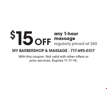 $15 Off any 1-hour massage. Regularly priced at $60. With this coupon. Not valid with other offers or prior services. Expires 11-11-16.
