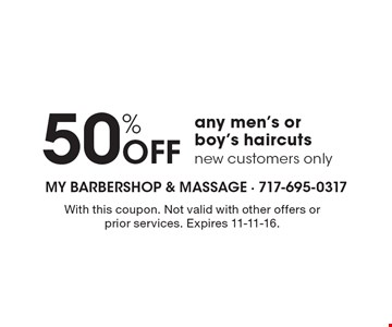 50% Off any men's or boy's haircuts. new customers only. With this coupon. Not valid with other offers or prior services. Expires 11-11-16.