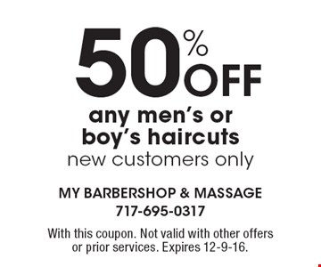 50% Off any men's or boy's haircuts, new customers only. With this coupon. Not valid with other offers or prior services. Expires 12-9-16.