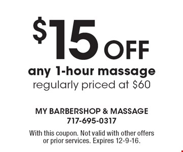 $15 Off any 1-hour massage regularly priced at $60. With this coupon. Not valid with other offers or prior services. Expires 12-9-16.