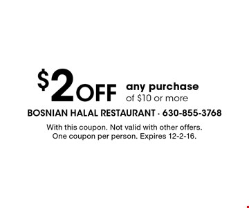 $2 off any purchase of $10 or more. With this coupon. Not valid with other offers. One coupon per person. Expires 12-2-16.