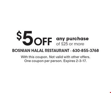$5 off any purchase of $25 or more. With this coupon. Not valid with other offers. One coupon per person. Expires 2-3-17.