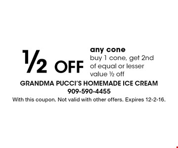 1/2 off any cone. Buy 1 cone, get 2nd of equal or lesser value 1/2 off. With this coupon. Not valid with other offers. Expires 12-2-16.