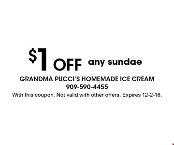 $1 off any sundae. With this coupon. Not valid with other offers. Expires 12-2-16.