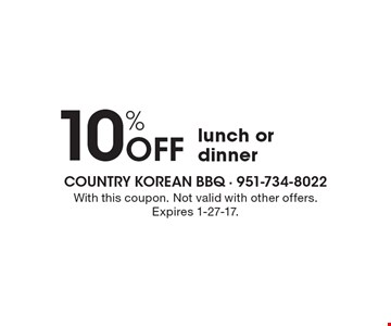 10% Off lunch or dinner. With this coupon. Not valid with other offers. Expires 1-27-17.