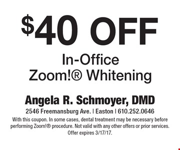 $40 OFF In-Office Zoom! Whitening. With this coupon. In some cases, dental treatment may be necessary before performing Zoom! procedure. Not valid with any other offers or prior services. Offer expires 3/17/17.