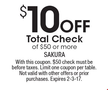 $10 Off Total Check of $50 or more. With this coupon. $50 check must be before taxes. Limit one coupon per table. Not valid with other offers or prior purchases. Expires 2-3-17.