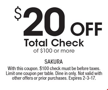 $20 Off Total Check of $100 or more. With this coupon. $100 check must be before taxes. Limit one coupon per table. Dine in only. Not valid with other offers or prior purchases. Expires 2-3-17.