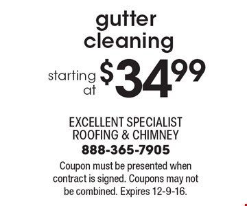 Starting at $34.99 gutter cleaning. Coupon must be presented when contract is signed. Coupons may not be combined. Expires 12-9-16.
