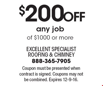 $200 Off any job of $1000 or more. Coupon must be presented when contract is signed. Coupons may not be combined. Expires 12-9-16.