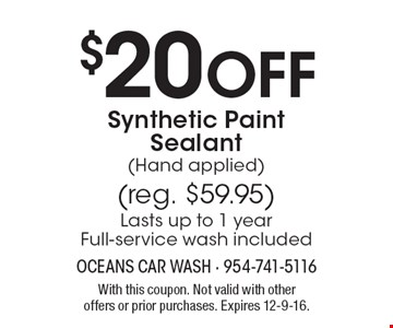 $20 Off Synthetic Paint Sealant (Hand applied) (reg. $59.95) Lasts up to 1 year Full-service wash included. With this coupon. Not valid with otheroffers or prior purchases. Expires 12-9-16.