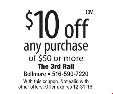 $10 off any purchase of $50 or more. With this coupon. Not valid with other offers. Offer expires 12-31-16.