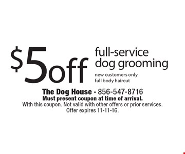 $5 off full-service dog grooming. New customers only. Full body haircut. With this coupon. Not valid with other offers or prior services. Offer expires 11-11-16.