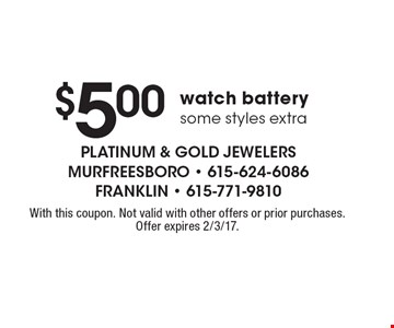 $5.00 watch battery some styles extra. With this coupon. Not valid with other offers or prior purchases. Offer expires 2/3/17.
