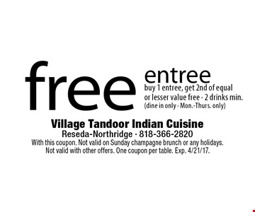 free entree buy 1 entree, get 2nd of equal or lesser value free - 2 drinks min.(dine in only - Mon.-Thurs. only). With this coupon. Not valid on Sunday champagne brunch or any holidays. Not valid with other offers. One coupon per table. Exp. 4/21/17.