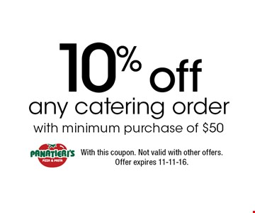 10% off any catering order with minimum purchase of $50. With this coupon. Not valid with other offers. Offer expires 11-11-16.