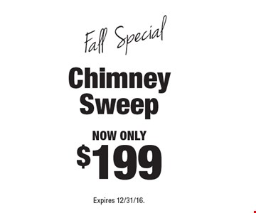 Fall Special.  Chimney Sweep now only $199. Expires 12/31/16.