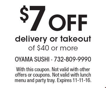 $7 off delivery or takeout of $40 or more. With this coupon. Not valid with other offers or coupons. Not valid with lunch menu and party tray. Expires 11-11-16.