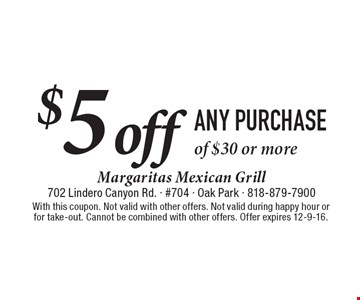 $5 off ANY PURCHASE of $30 or more. With this coupon. Not valid with other offers. Not valid during happy hour or for take-out. Cannot be combined with other offers. Offer expires 12-9-16.