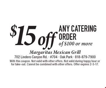 $15 off any catering order of $100 or more. With this coupon. Not valid with other offers. Not valid during happy hour or for take-out. Cannot be combined with other offers. Offer expires 2-3-17.