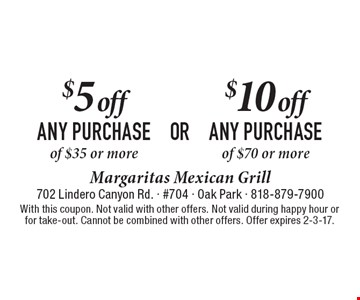 $10 off ANY PURCHASE of $70 or more OR $5 off ANY PURCHASE of $35 or more. With this coupon. Not valid with other offers. Not valid during happy hour or for take-out. Cannot be combined with other offers. Offer expires 2-3-17.