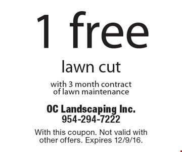 1 free lawn cut with 3 month contract of lawn maintenance. With this coupon. Not valid with other offers. Expires 12/9/16.