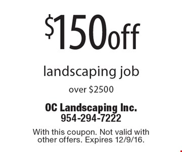 $150 off landscaping job over $2500. With this coupon. Not valid with other offers. Expires 12/9/16.
