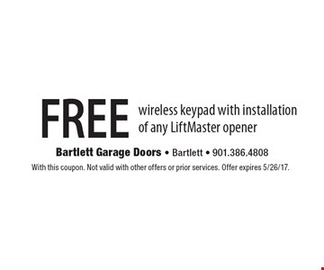 FREE wireless keypad with installationof any LiftMaster opener. With this coupon. Not valid with other offers or prior services. Offer expires 5/26/17.