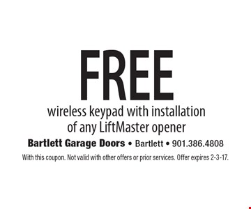 FREE wireless keypad with installation of any LiftMaster opener. With this coupon. Not valid with other offers or prior services. Offer expires 2-3-17.