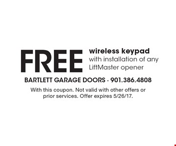 Free wireless keypad with installation of any LiftMaster opener. With this coupon. Not valid with other offers or prior services. Offer expires 5/26/17.