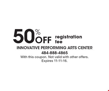 50% off registration fee. With this coupon. Not valid with other offers. Expires 11-11-16.