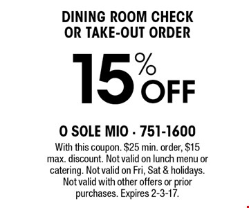 15% Off dining room check or take-out order. With this coupon. $25 min. order, $15 max. discount. Not valid on lunch menu or catering. Not valid on Fri, Sat & holidays. Not valid with other offers or prior purchases. Expires 2-3-17.