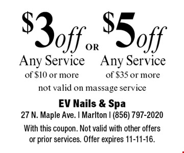 $5 off Any Service of $35 or more OR $3 off Any Service of $10 or more. not valid on massage service. With this coupon. Not valid with other offers or prior services. Offer expires 11-11-16.