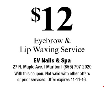 $12 Eyebrow & Lip Waxing Service. With this coupon. Not valid with other offers or prior services. Offer expires 11-11-16.
