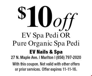 $10 off EV Spa Pedi OR Pure Organic Spa Pedi. With this coupon. Not valid with other offers or prior services. Offer expires 11-11-16.