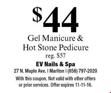 $44 Gel Manicure & Hot Stone Pedicure. reg. $57. With this coupon. Not valid with other offers or prior services. Offer expires 11-11-16.