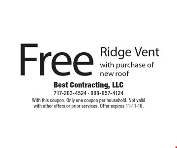 Free Ridge Vent with purchase of new roof. With this coupon. Only one coupon per household. Not valid with other offers or prior services. Offer expires 11-11-16.