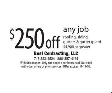 $250 off any job. Roofing, siding, gutters & gutter guard $4,900 or greater. With this coupon. Only one coupon per household. Not valid with other offers or prior services. Offer expires 11-11-16.