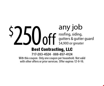 $250 off any job roofing, siding, gutters & gutter guard $4,900 or greater. With this coupon. Only one coupon per household. Not valid with other offers or prior services. Offer expires 12-9-16.
