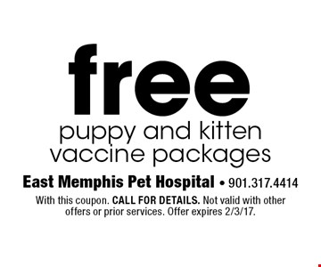 Free puppy and kitten vaccine packages. With this coupon. CALL FOR DETAILS. Not valid with other offers or prior services. Offer expires 2/3/17.