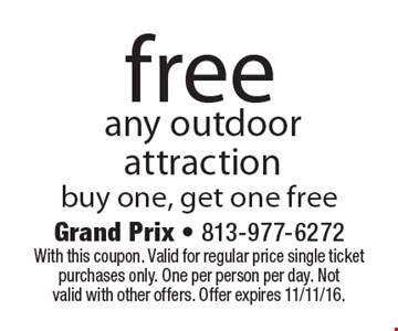 Free any outdoor attraction buy one, get one free. With this coupon. Valid for regular price single ticket purchases only. One per person per day. Not valid with other offers. Offer expires 11/11/16.