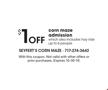 $1 Off corn maze admission which also includes hay ride. Up to 6 people. With this coupon. Not valid with other offers or prior purchases. Expires 10-30-16.