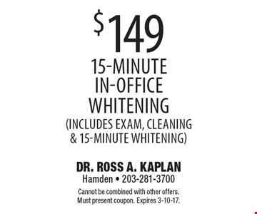 $149 For a 15-minute in-office whitening. (Includes exam, cleaning & 15-Minute Whitening). Cannot be combined with other offers. Must present coupon. Expires 3-10-17.