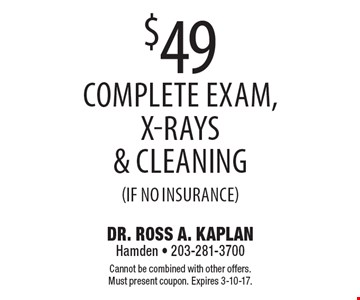 $49 complete exam, x-rays & cleaning (if no insurance). Cannot be combined with other offers. Must present coupon. Expires 3-10-17.