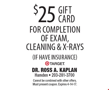 $25 Target gift card for completion of exam, cleaning & x-rays (if have insurance). Cannot be combined with other offers. Must present coupon. Expires 4-14-17.