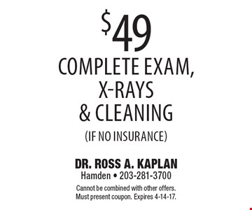 $49 complete exam, x-rays & cleaning (if no insurance). Cannot be combined with other offers. Must present coupon. Expires 4-14-17.